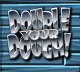 double your dough dyd